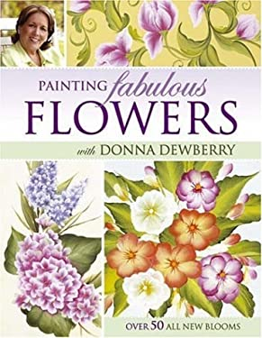 Painting Fabulous Flowers with Donna Dewberry 9781581808575