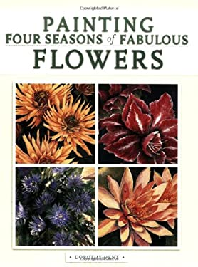 Painting Four Seasons of Fabulous Flowers 9781581806021