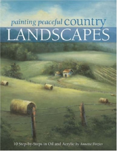 Painting Peaceful Country Landscapes: 10 Step-By-Step Scenes in Oil and Acrylic 9781581809107