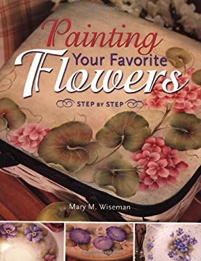 Painting Your Favorite Flowers Step-By-Step 9781581800241
