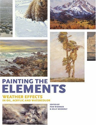 Painting the Elements: Weather Effects in Oil, Acrylic and Watercolor 9781581808872