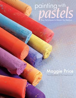 Painting with Pastels: Easy Techniques to Master the Medium 9781581808193