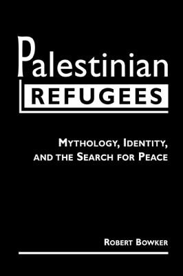 Palestinian Refugees: Mythology, Identity, and the Search for Peace