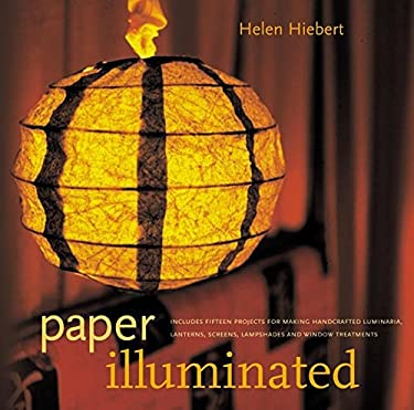 Paper Illuminated: Includes 15 Projects for Making Handcrafted Luminaria, Lanterns, Screens, Lampshades, and Window Treatments 9781580173308