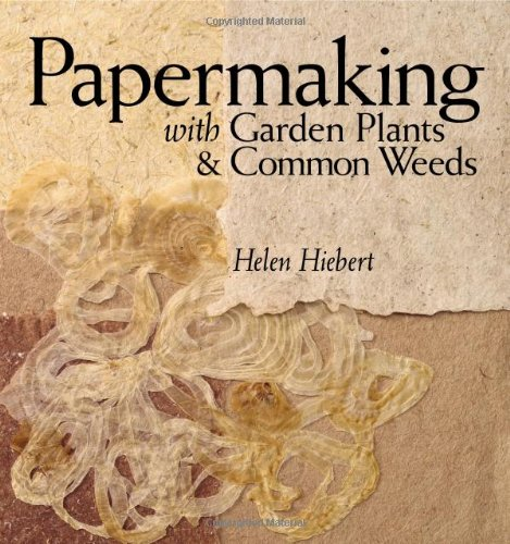 Papermaking with Garden Plants & Common Weeds 9781580176224