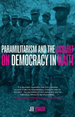Paramilitarism and the Assault on Democracy in Haiti 9781583673003