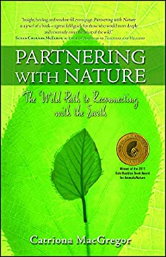 Partnering with Nature: The Wild Path to Reconnecting with the Earth 9781582702193