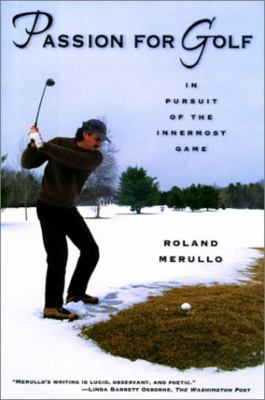 Passion for Golf: In Pursuit of the Innermost Game 9781585741625