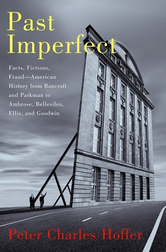 Past Imperfect: Facts, Fictions, and Fraud in the Writing of American History 9781586482442