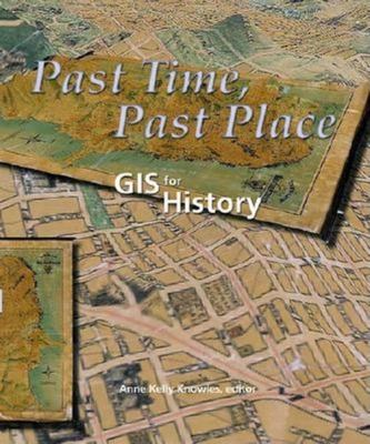Past Time, Past Place: GIS for History 9781589480322