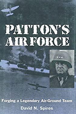 Patton's Airforce: Forging a Legendary Air-Ground Team 9781588340870