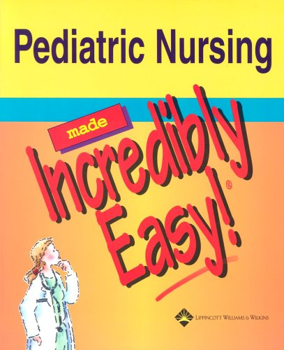 Pediatric Nursing Made Incredibly Easy! 9781582553474