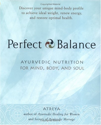 Perfect Balance: Ayurvedic Nutrition for Mind, Body and Soul 9781583330890