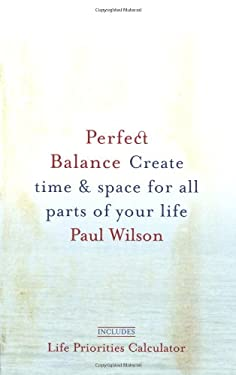 Perfect Balance: Create Time and Space for All Parts of Your Life 9781585425624
