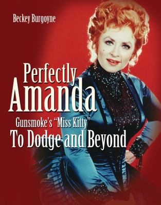 Perfectly Amanda: Gunsmoke's Miss Kitty: To Dodge and Beyond 9781589851634
