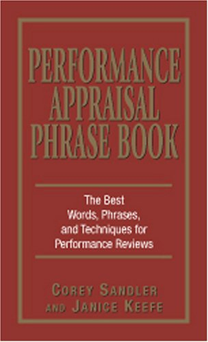 Performance Appraisal Phrase Book: The Best Words, Phrases, and Techniques for Performance Reviews 9781580629409