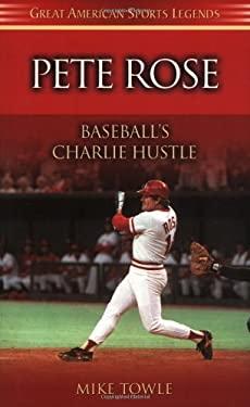 Pete Rose: Baseball's Charlie Hustle 9781581823530