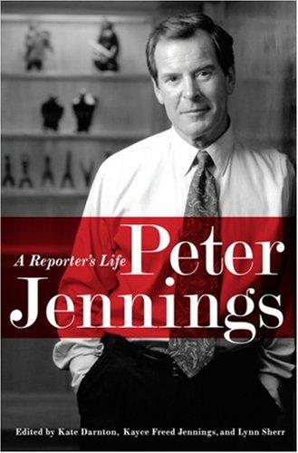 Peter Jennings: A Reporter's Life 9781586485177