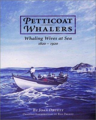 Petticoat Whalers: Whaling Wives at Sea 1820-1920 9781584651598
