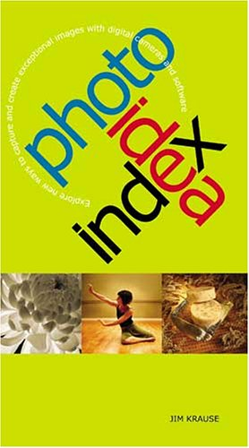 Photo Idea Index: Explore New Ways to Capture and Create Exceptional Images with Digital Cameras and Software 9781581807660