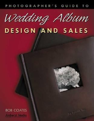 Photographer's Guide to Wedding Album Design and Sales 9781584280989