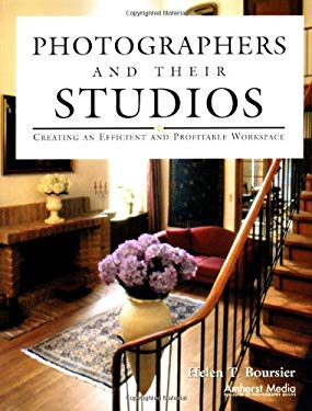 Photographers and Their Studios: Creating an Efficient and Profitable Workspace 9781584280477