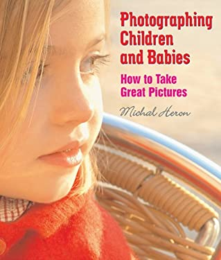 Photographing Children and Babies: How to Take Great Pictures 9781581154207