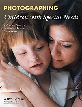 Photographing Children with Special Needs: A Complete Guide for Professional Portrait Photographers 9781584280866