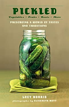 Pickled: Preserving a World of Tastes and Traditions 9781584792772