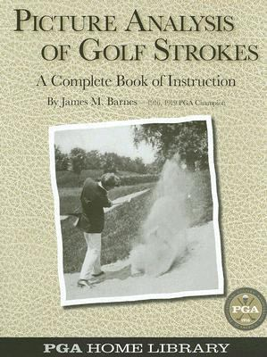 Picture Analysis of Golf Strokes: A Complete Book of Instruction 9781587263255