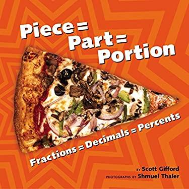 Piece = Part = Portion: Fractions = Decimals = Percents 9781582462615