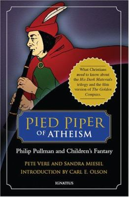Pied Piper of Atheism: Philip Pullman and Children's Fantasy 9781586172558