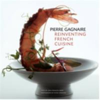 Pierre Gagnaire: Reinventing French Cuisine 9781584796572