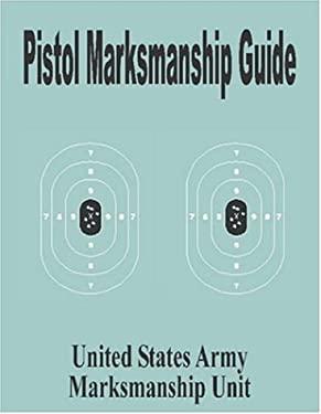 Pistol Marksmanship Guide 9781589636316