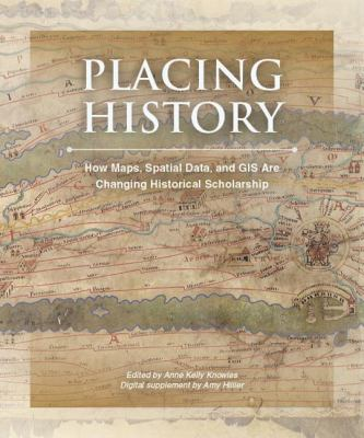 Placing History: How Maps, Spatial Data, and GIS Are Changing Historical Scholarship [With CDROM] 9781589480131