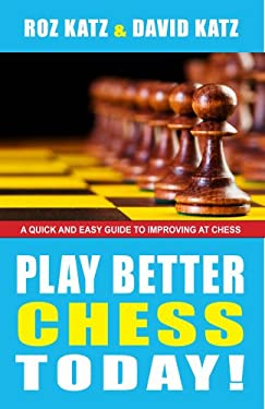 Play Better Chess Today!: A Quick Guide to Improving Your Chess! 9781580422871