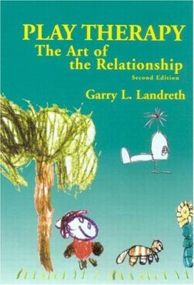 Play Therapy: The Art of the Relationship 9781583913277