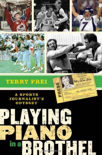 Playing Piano in a Brothel: A Sports Journalist's Odyssey 9781589794597