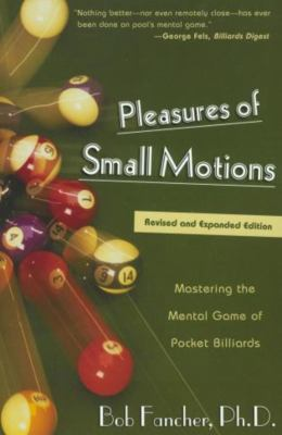 Pleasures of Small Motions: Mastering the Mental Game of Pocket Billiards 9781585745395