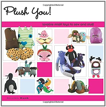 Plush You!: Lovable Misfit Toys to Sew and Stuff 9781581809961