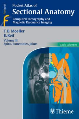 Pocket Atlas of Sectional Anatomy, Volume 3: Spine, Extremities, Joints 9781588905666