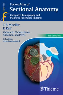 Pocket Atlas of Sectional Anatomy, Volume II: Computed Tomography and Magnetic Resonance Imaging 9781588905772