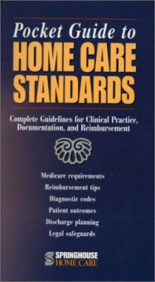 Pocket Guide to Home Care Standards: Complete Guidelines for Clinical Practice, Documentation, and Reimbursement 9781582550398