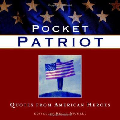 Pocket Patriot: Quotes from American Heroes 9781582973708