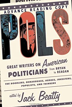 Pols: Great Writers on American Politicians from Bryan to Regan 9781586480158