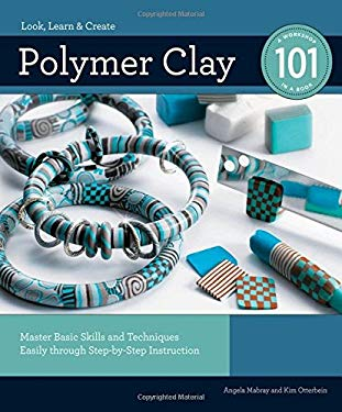Polymer Clay 101: Master Basic Skills and Techniques Easily Through Step-By-Step Instruction 9781589234703