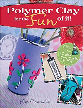 Polymer Clay for the Fun of It!: 25 Easy Projects 9781581806847