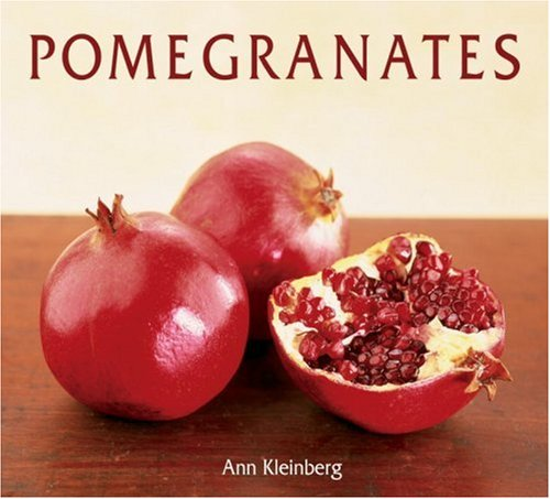 Pomegranates: 70 Celebratory Recipes 9781580086318
