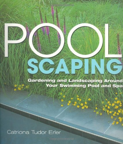 Poolscaping: Gardening and Landscaping Around Your Swimming Pool and Spa 9781580173858