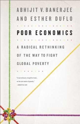 Poor Economics: A Radical Rethinking of the Way to Fight Global Poverty 9781586487980